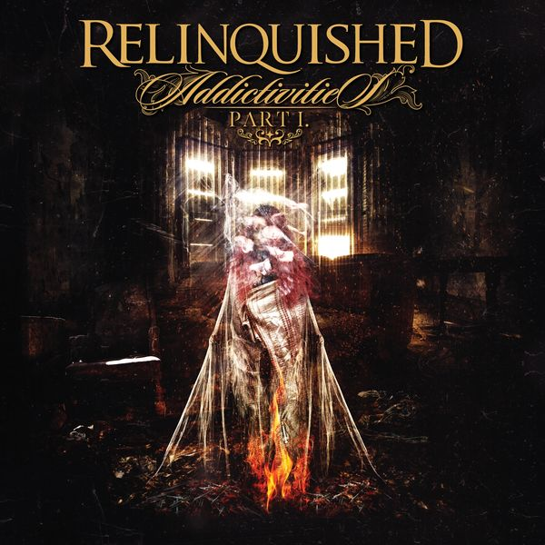Relinquished - Addictivities, Pt. 1