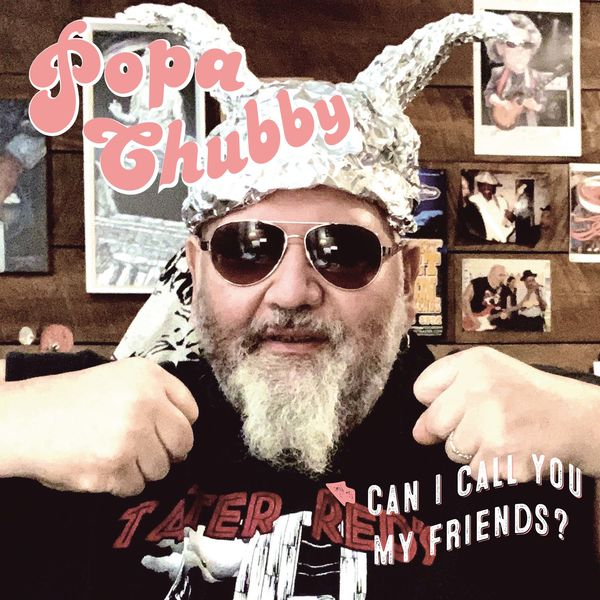 Popa Chubby|Can I Call You My Friends ?