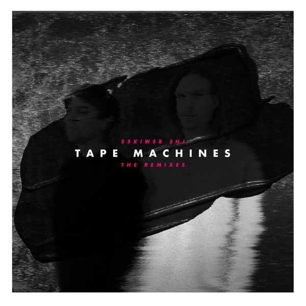 Tape Machines - The Remixes