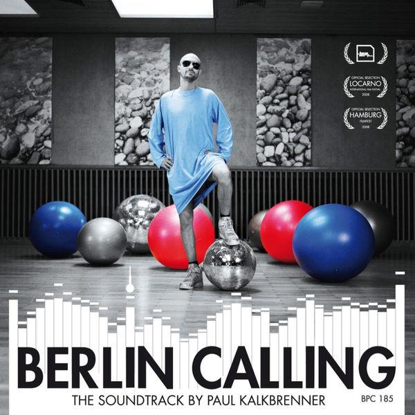 Paul Kalkbrenner Berlin Calling - The Soundtrack by Paul Kalkbrenner