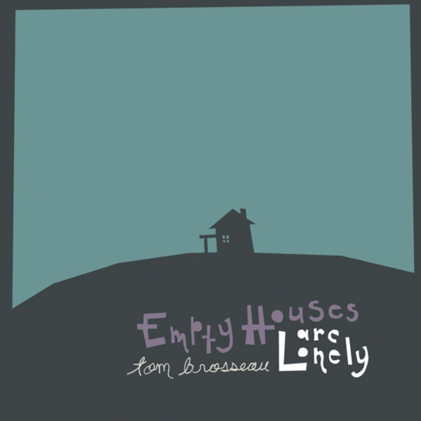 Tom Brosseau - Empty Houses Are Lonely