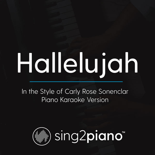 Sing2Piano - Hallelujah (In the Style of Carly Rose Sonenclar)