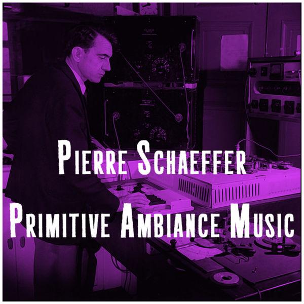 Pierre Schaeffer Primitive Ambiance Music