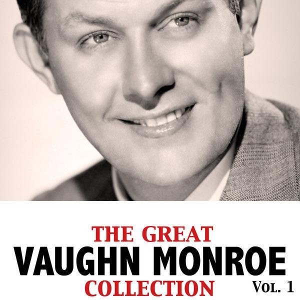 Vaughn Monroe - The Great Vaughn Monroe Collection, Vol. 1