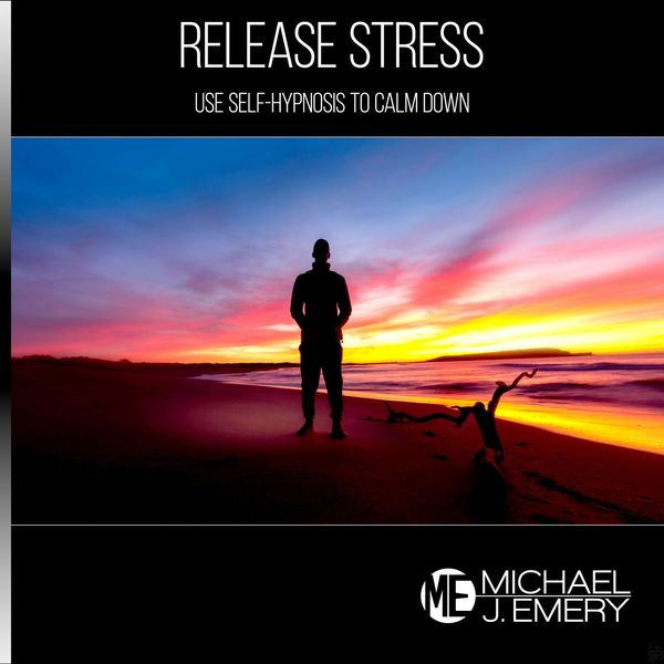 Michael J. Emery - Release Stress: Use Self-Hypnosis to Calm Down