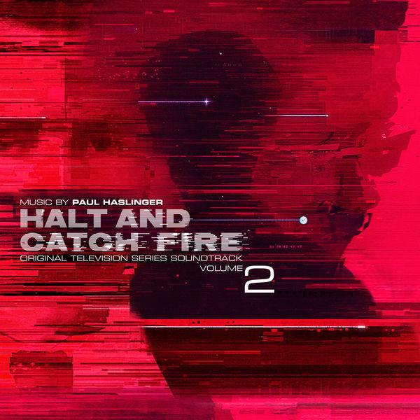 Paul Haslinger - Halt and Catch Fire Vol 2 (Original Television Series Soundtrack)