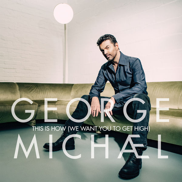 George Michael - This Is How (We Want You To Get High)