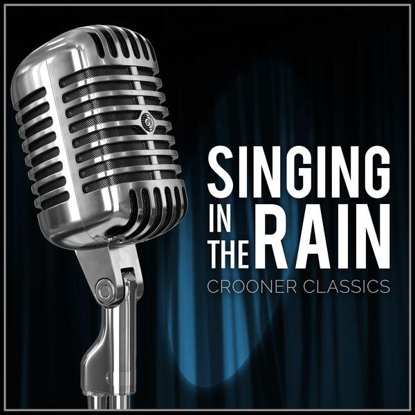 Various Artists - Singing in the Rain: Crooner Classics