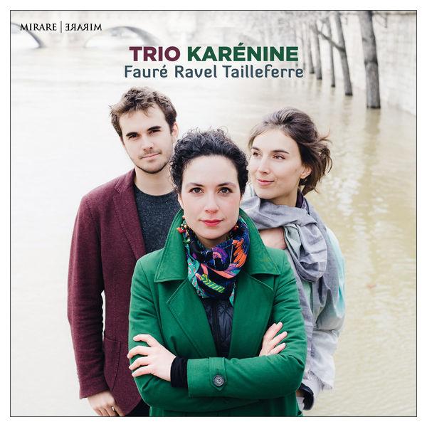 Trio Karénine - Fauré, Ravel , Tailleferre