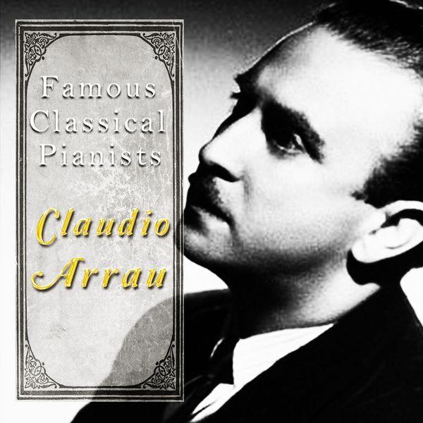 Claudio Arrau, Guido Cantelli, New York Philharmonic Orchestra - Famous Classical Pianists / Claudio Arrau