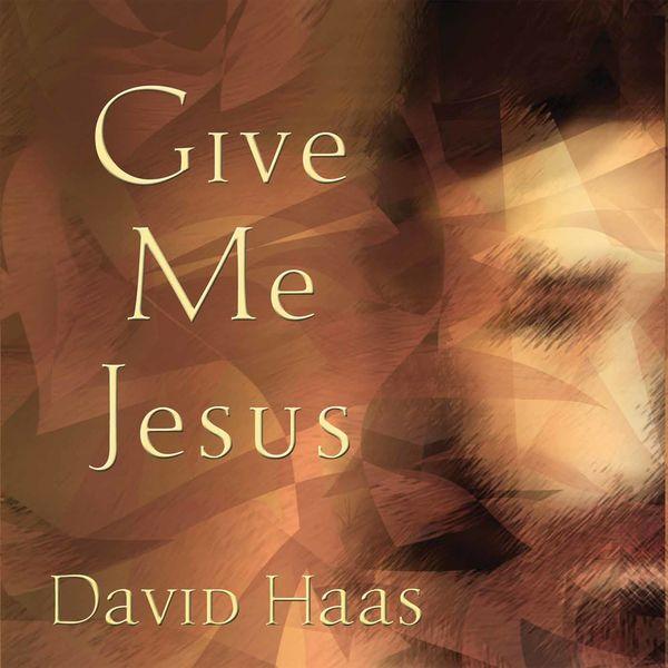 David Haas - Give Me Jesus