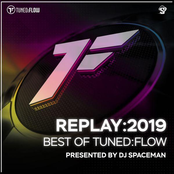 DJ Spaceman - Replay:2019 - Best of Tuned:Flow (Presented by DJ Spaceman)