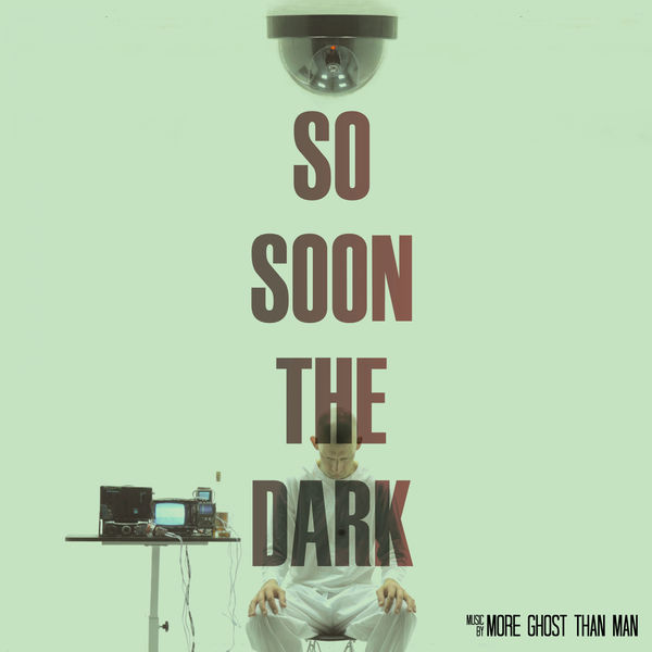 More Ghost Than Man - So Soon The Dark