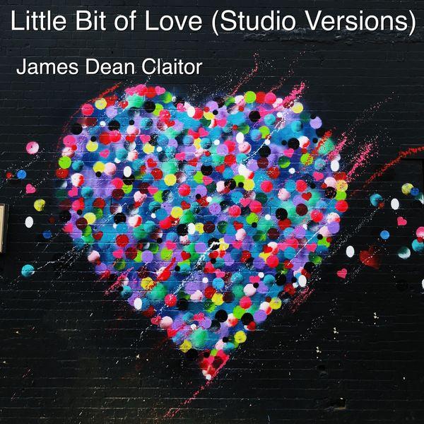 James Dean Claitor - Little Bit of Love (Studio Versions)