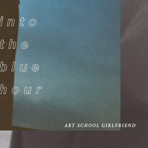 Art School Girlfriend - Into The Blue Hour - EP