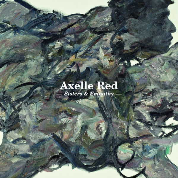 Axelle Red - Sisters & Empathy