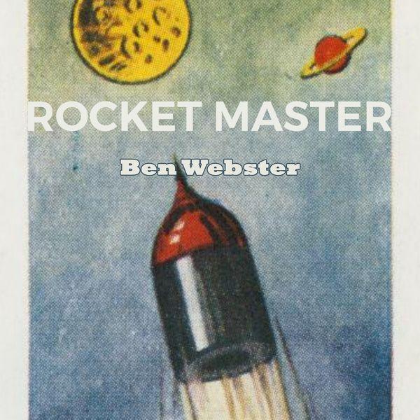 Ben Webster - Rocket Master