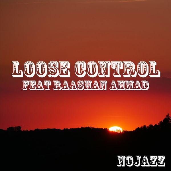NoJazz - Loose Control (feat. Raashan Ahmad)