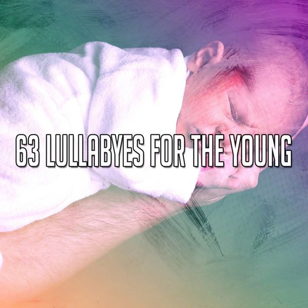 Baby Nap Time - 63 Lullabyes for the Young
