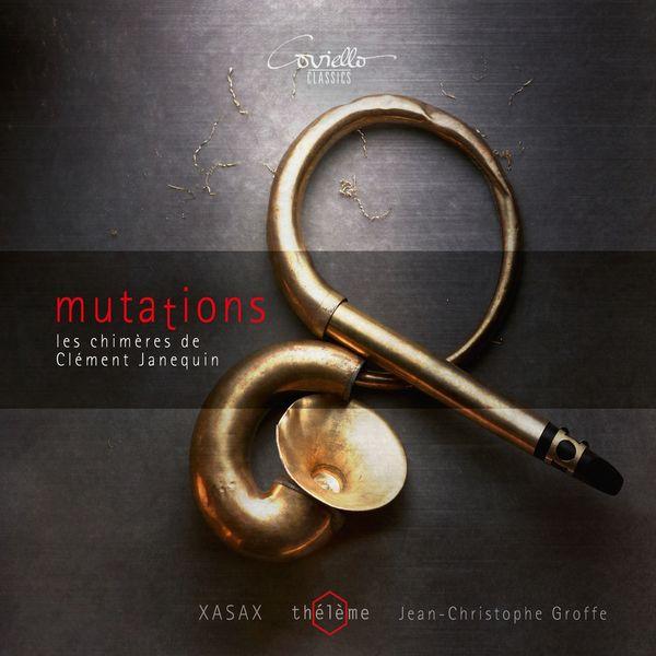 thélème, XASAX - Mutations. Les chimères de Clément Janequin