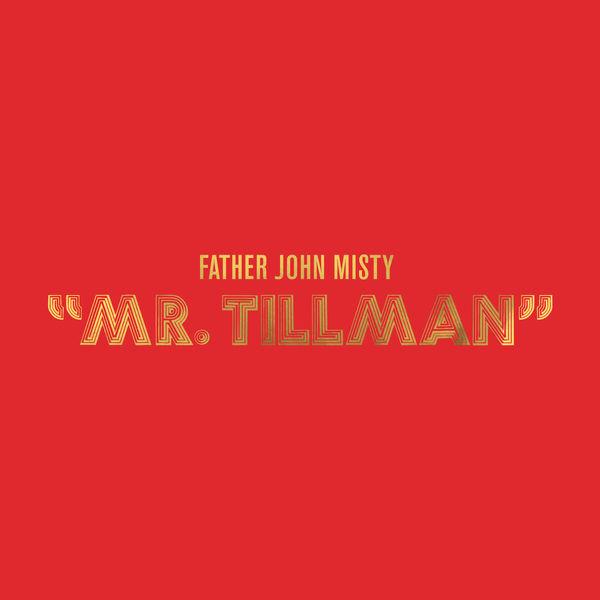 Father John Misty|Mr. Tillman