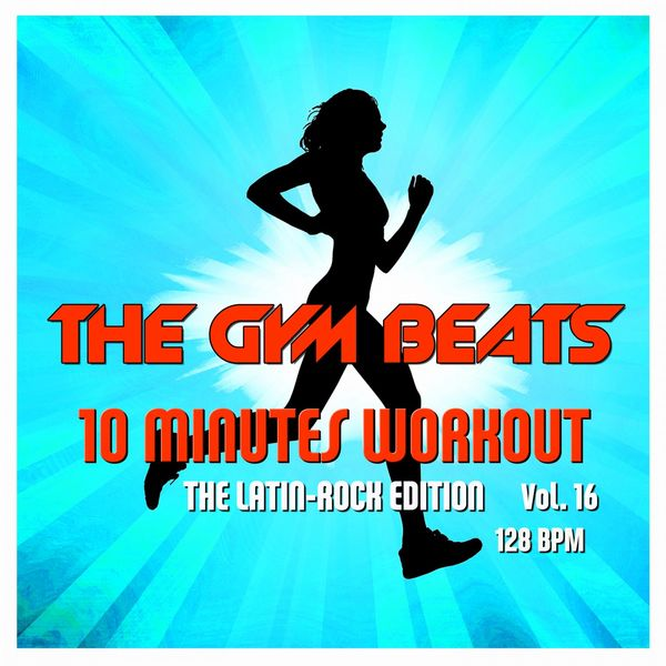 THE GYM BEATS - 10 Minutes Workout, Vol. 16 (The Latin-Rock Edition)