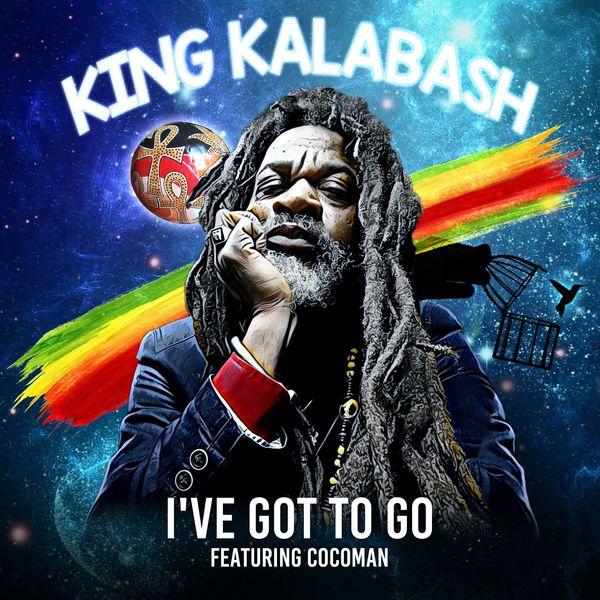King Kalabash - I've Got to Go