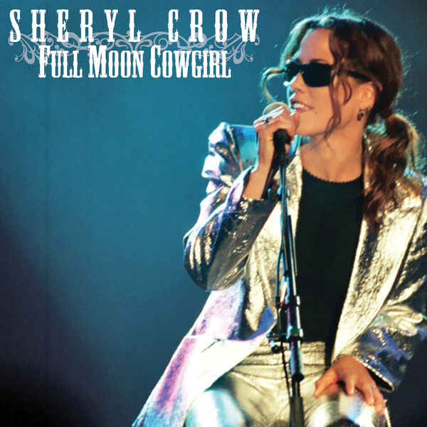 Sheryl Crow - Full Moon Cowgirl
