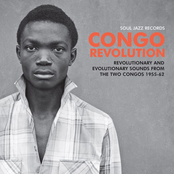 Various Artists - Congo Revolution – Revolutionary and Evolutionary Sounds from the Two Congos 1955-62