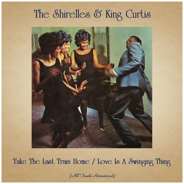 The Shirelles and King Curtis - Take The Last Train Home / Love Is A Swinging Thing (All Tracks Remastered)