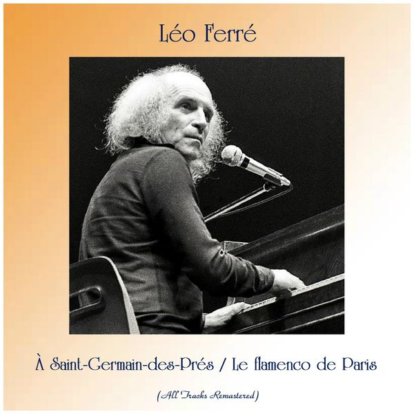Léo Ferré - À Saint-Germain-des-Prés / Le flamenco de Paris (All Tracks Remastered)