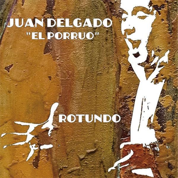 "Juan Delgado ""El Porruo"" - Rotundo"
