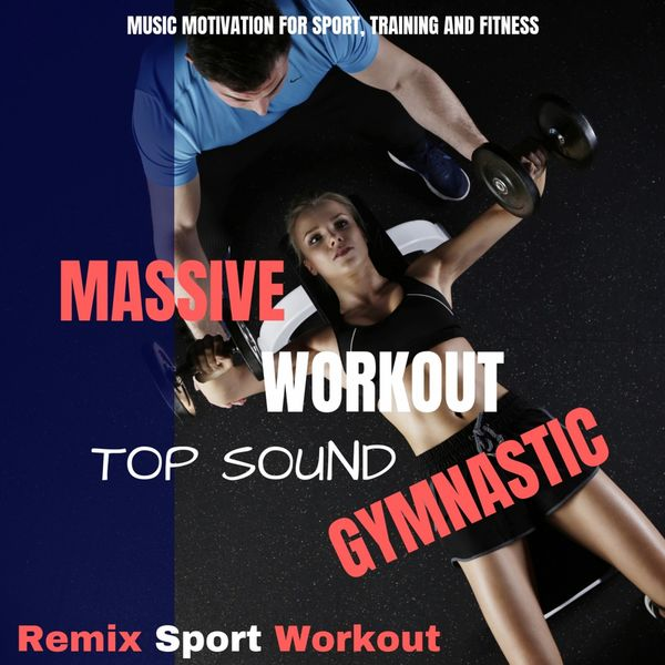Remix Sport Workout - Massive Workout Top Sound Gymnastic (Music Motivation for Sport, Training and Fitness)