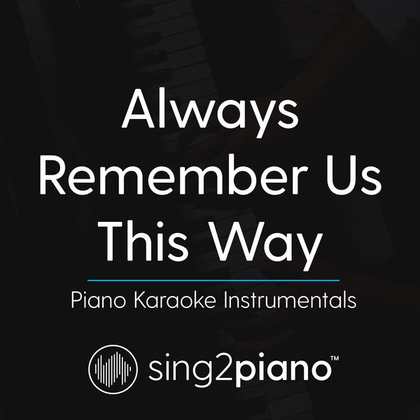 Sing2Piano - Always Remember Us This Way