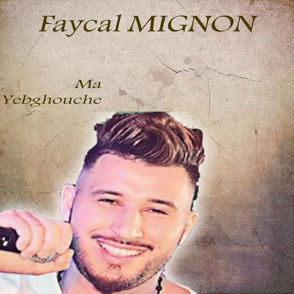 Fayçal Mignon - Ma Yebghouche