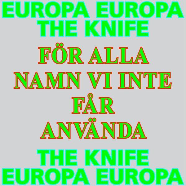 The Knife|För alla namn vi inte får använda (Europa Europa Theme)