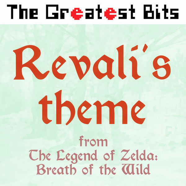 """The Greatest Bits - Revali's Theme (from """"The Legend of Zelda: Breath of the Wild"""")"""