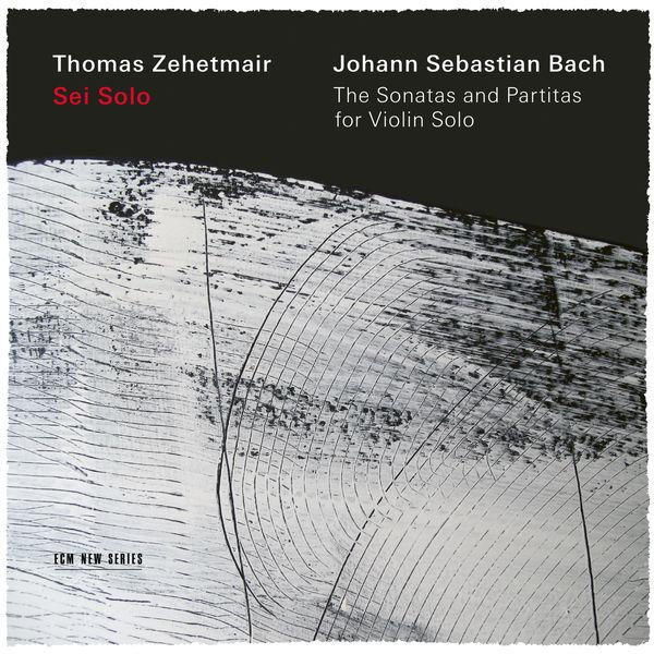 Thomas Zehetmair - Bach : Sei Solo - The Sonatas and Partitas