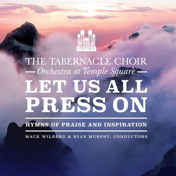 The Tabernacle Choir at Temple Square - Let Us All Press On: Hymns of Praise and Inspiration
