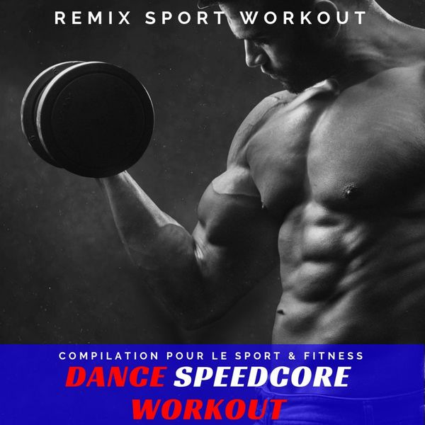 Remix Sport Workout - Dance Speedcore Workout (Compilation Pour Le Pport & Fitness)