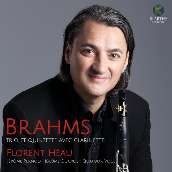 Florent Héau - Brahms : Clarinet Trio & Quintet