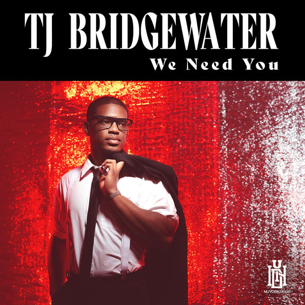 TJ Bridgewater - We Need You