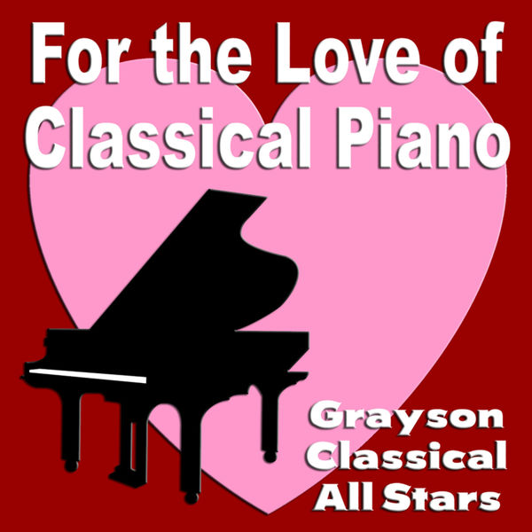 Grayson Classical All Stars - For the Love of Classical Piano
