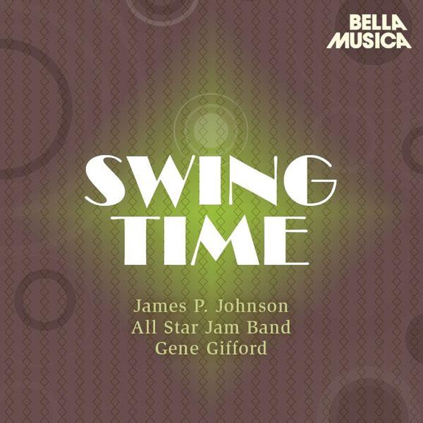 Various Artists - Swing Time: James P. Johnson - All Star Jam Band - Gene Gifford, Red Allen - Rex Stewart's Big Seven