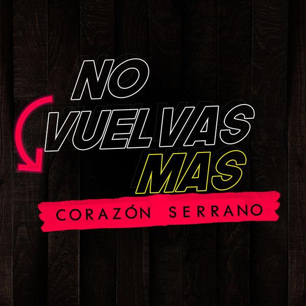 Corazón Serrano - No Vuelvas Mas
