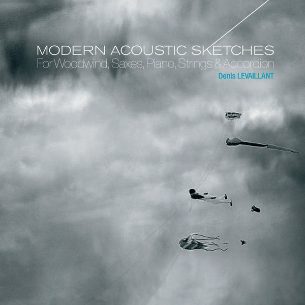 Denis Levaillant - Modern Acoustic Sketches - For Woodwind, Saxes, Piano, Strings & Accordion