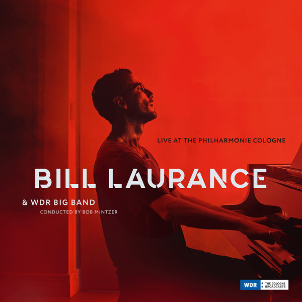 Bill Laurance & WDR Big Band - Live at the Philharmonie, Cologne