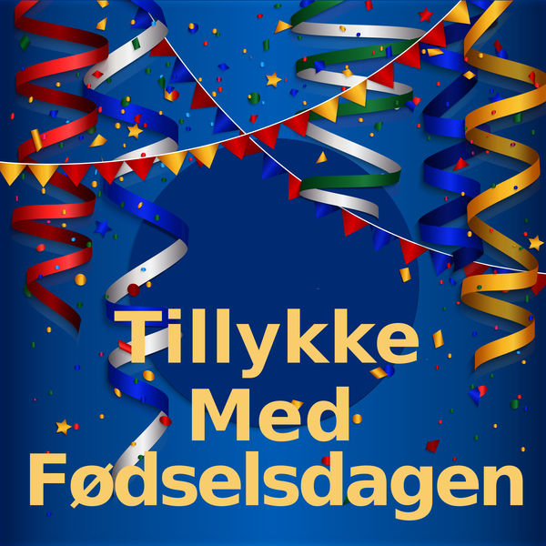 Tillykke Med Fødselsdagen - Tillykke Med Fødselsdagen
