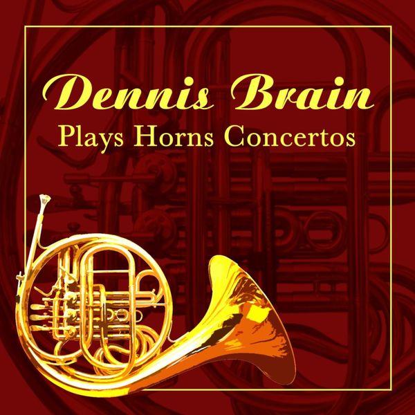 Dennis Brain - Dennis Brain Plays Horns Concertos