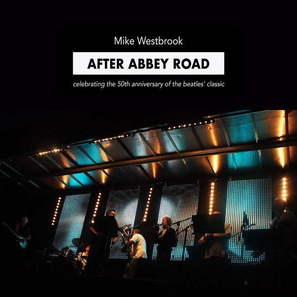 Mike Westbrook - After Abbey Road: Celebrating the 50th Anniversary of The Beatles' Classic